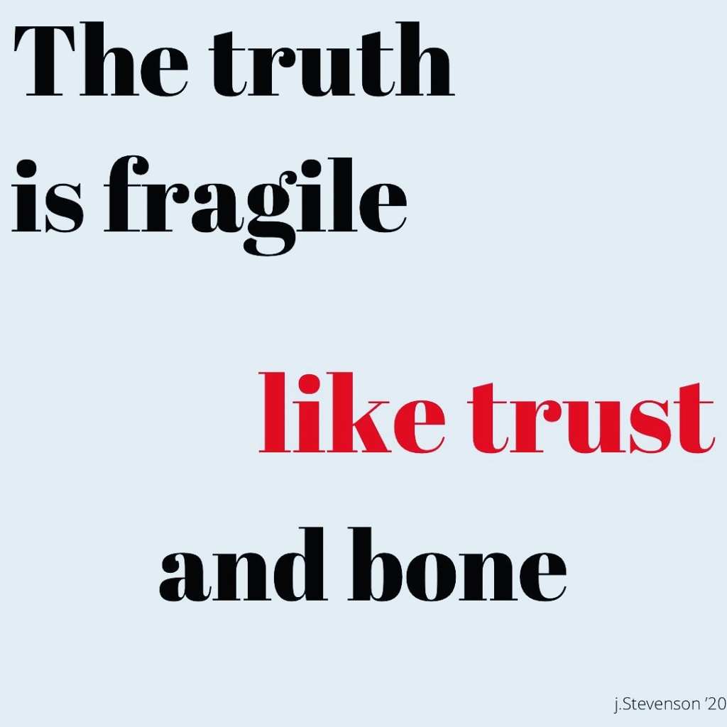 Original verse by Jaclyn Stevenson:  the truth is fragile like trust and bone